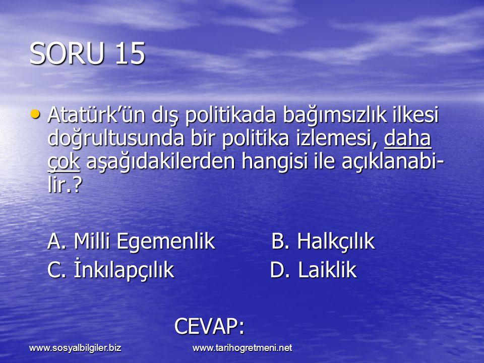 www.sosyalbilgiler.bizwww.tarihogretmeni.net SORU 15 Atatürk'ün dış politikada bağımsızlık ilkesi doğrultusunda bir politika izlemesi, daha çok aşağıd