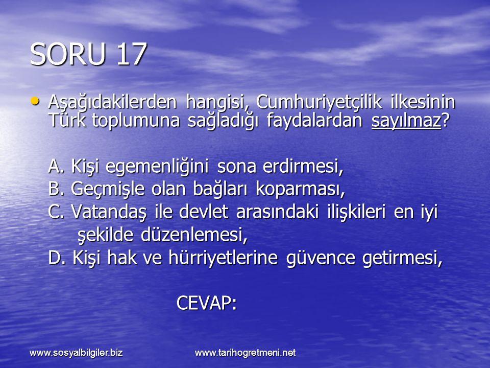 www.sosyalbilgiler.bizwww.tarihogretmeni.net SORU 17 Aşağıdakilerden hangisi, Cumhuriyetçilik ilkesinin Türk toplumuna sağladığı faydalardan sayılmaz?