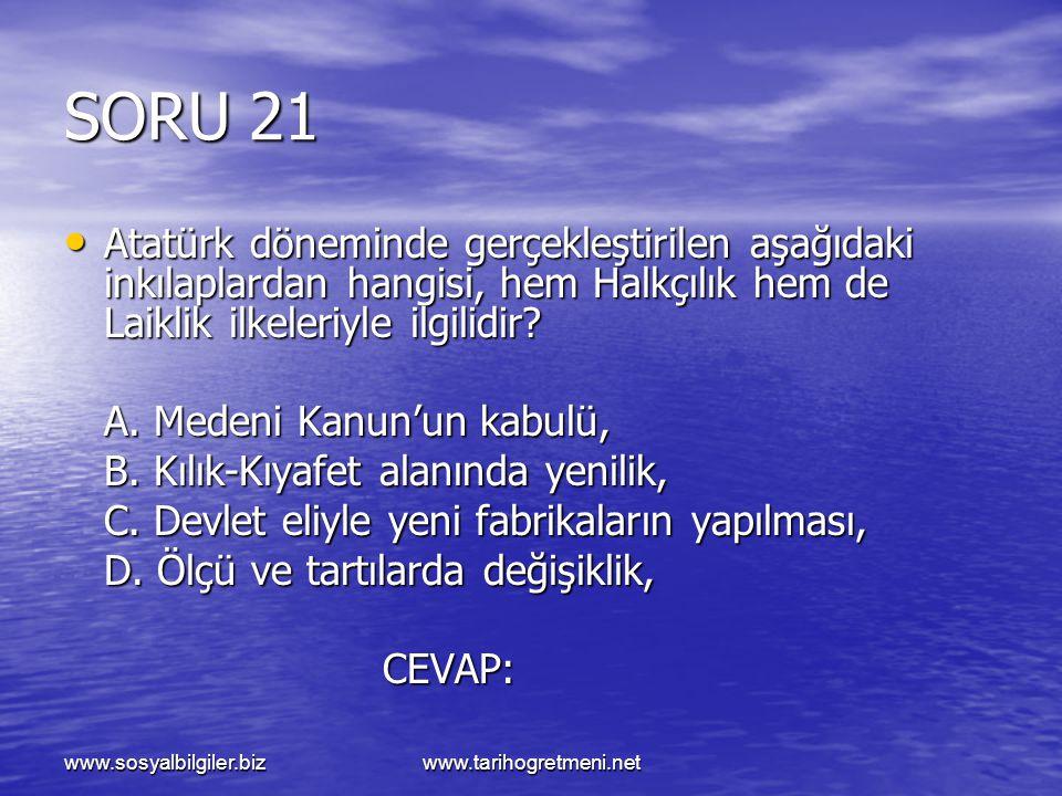 www.sosyalbilgiler.bizwww.tarihogretmeni.net SORU 21 Atatürk döneminde gerçekleştirilen aşağıdaki inkılaplardan hangisi, hem Halkçılık hem de Laiklik