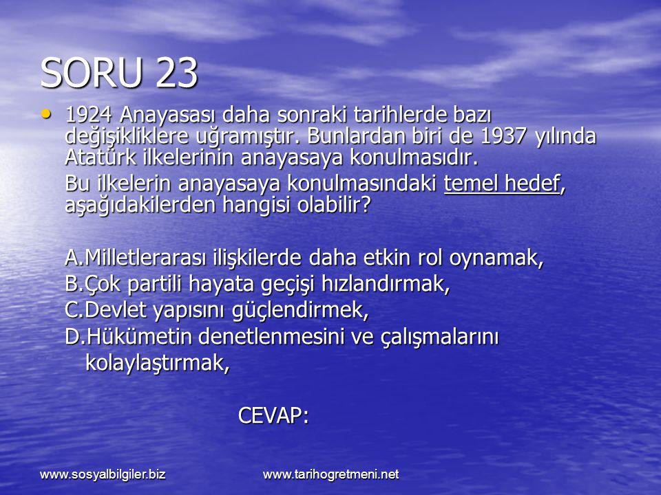 www.sosyalbilgiler.bizwww.tarihogretmeni.net SORU 23 1924 Anayasası daha sonraki tarihlerde bazı değişikliklere uğramıştır. Bunlardan biri de 1937 yıl