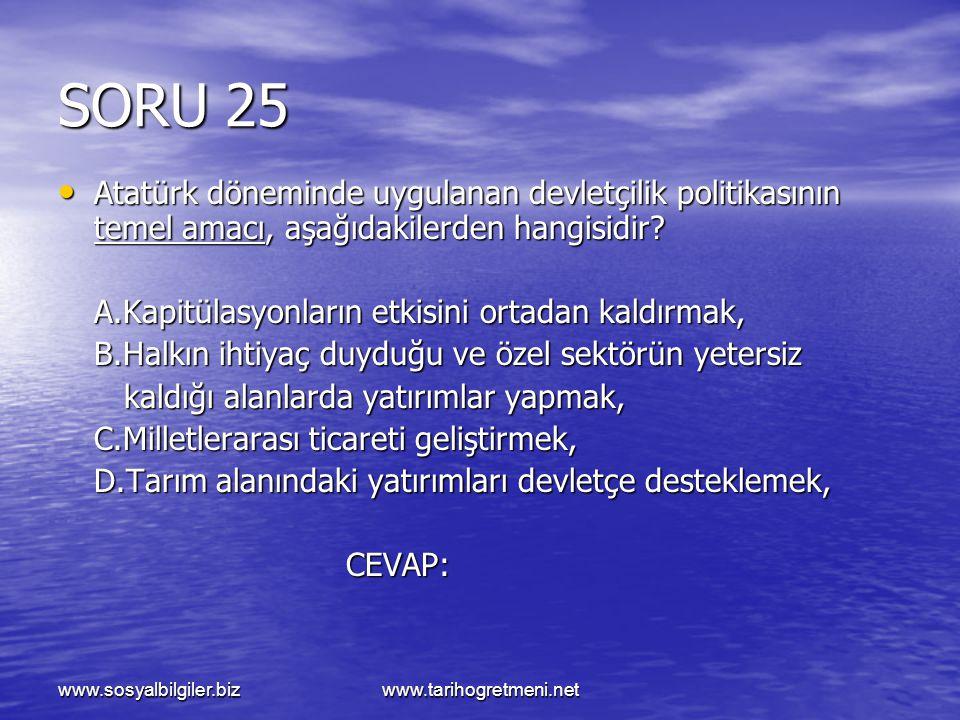 www.sosyalbilgiler.bizwww.tarihogretmeni.net SORU 25 Atatürk döneminde uygulanan devletçilik politikasının temel amacı, aşağıdakilerden hangisidir? At