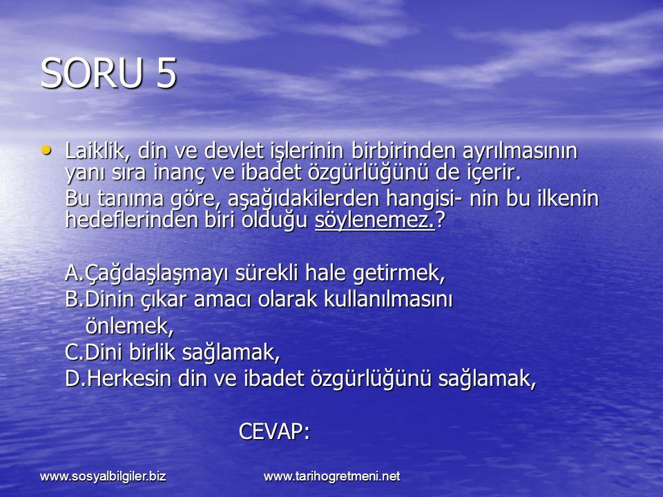 www.sosyalbilgiler.bizwww.tarihogretmeni.net SORU 5 Laiklik, din ve devlet işlerinin birbirinden ayrılmasının yanı sıra inanç ve ibadet özgürlüğünü de