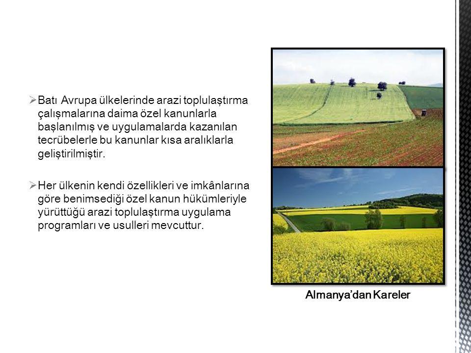  Batı Avrupa ülkelerinde arazi toplulaştırma çalışmalarına daima özel kanunlarla başlanılmış ve uygulamalarda kazanılan tecrübelerle bu kanunlar kısa aralıklarla geliştirilmiştir.