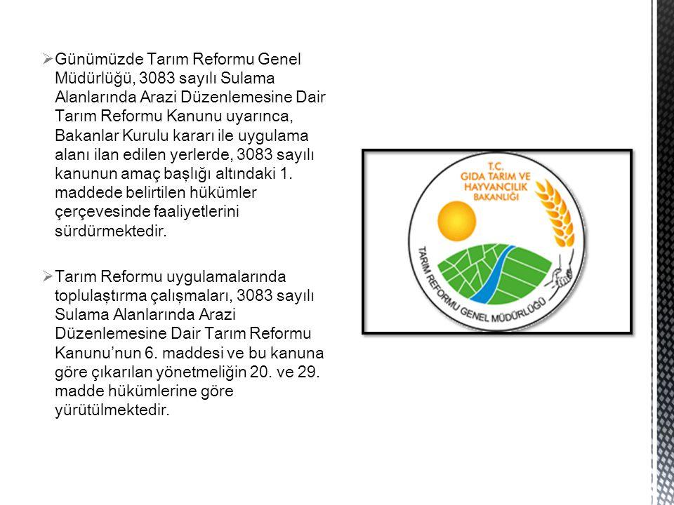  Günümüzde Tarım Reformu Genel Müdürlüğü, 3083 sayılı Sulama Alanlarında Arazi Düzenlemesine Dair Tarım Reformu Kanunu uyarınca, Bakanlar Kurulu kararı ile uygulama alanı ilan edilen yerlerde, 3083 sayılı kanunun amaç başlığı altındaki 1.