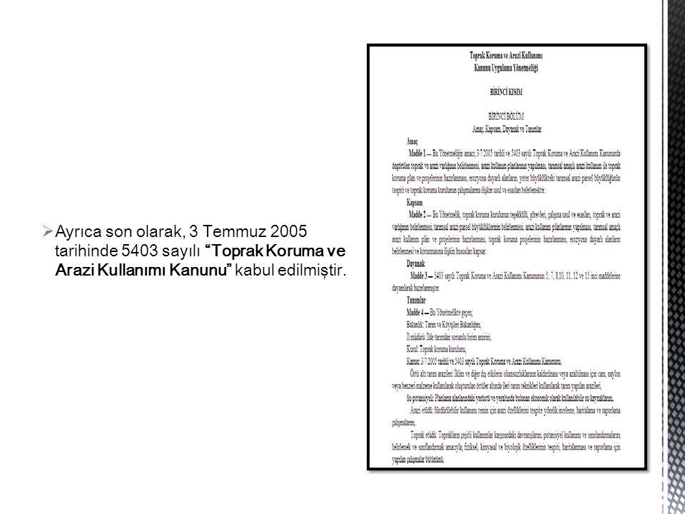 """ Ayrıca son olarak, 3 Temmuz 2005 tarihinde 5403 sayılı """"Toprak Koruma ve Arazi Kullanımı Kanunu"""" kabul edilmiştir."""