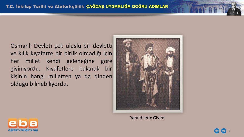 2 Osmanlı Devleti çok uluslu bir devletti ve kılık kıyafette bir birlik olmadığı için her millet kendi geleneğine göre giyiniyordu.