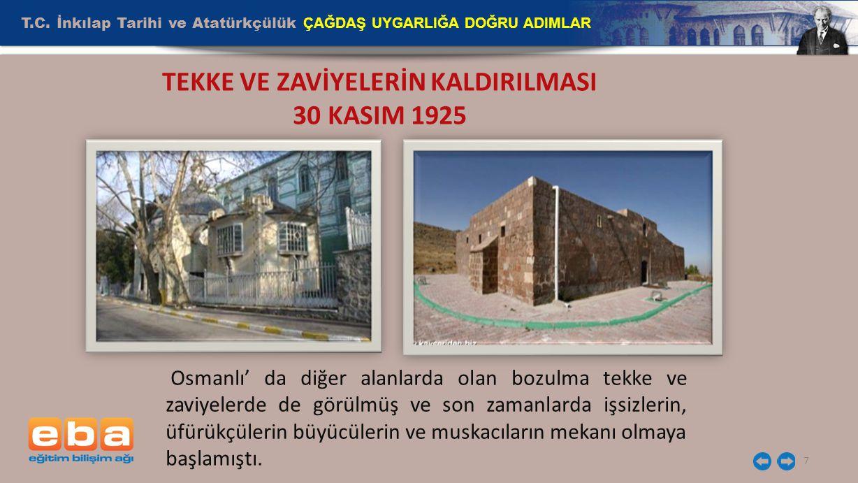 T.C. İnkılap Tarihi ve Atatürkçülük ÇAĞDAŞ UYGARLIĞA DOĞRU ADIMLAR 7 TEKKE VE ZAVİYELERİN KALDIRILMASI 30 KASIM 1925 Osmanlı' da diğer alanlarda olan