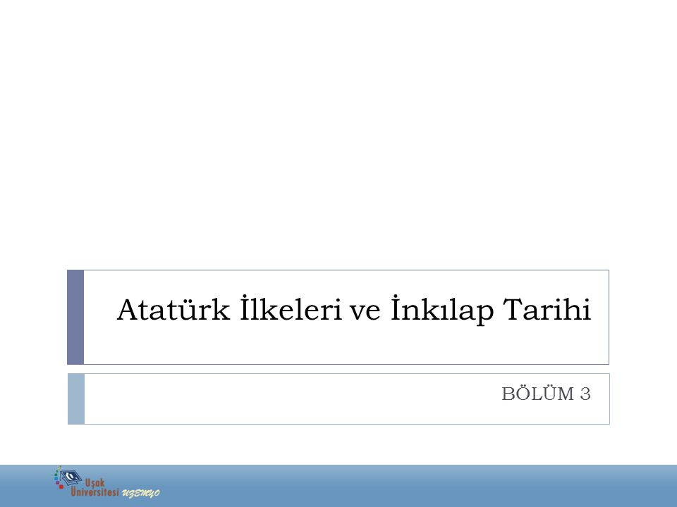 Atatürk İlkeleri ve İnkılap Tarihi BÖLÜM 3