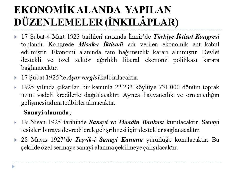 EKONOMİK ALANDA YAPILAN DÜZENLEMELER (İNKILÂPLAR)  17 Şubat-4 Mart 1923 tarihleri arasında İzmir'de Türkiye İktisat Kongresi toplandı. Kongrede Misak