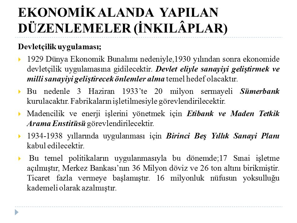 EKONOMİK ALANDA YAPILAN DÜZENLEMELER (İNKILÂPLAR) Devletçilik uygulaması;  1929 Dünya Ekonomik Bunalımı nedeniyle,1930 yılından sonra ekonomide devle