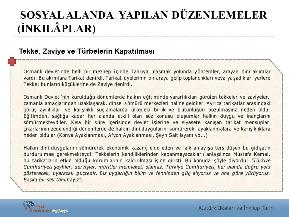 SOSYAL ALANDA YAPILAN DÜZENLEMELER (İNKILÂPLAR) Atatürk İlkeleri ve İnkılap Tarihi Tekke, Zaviye ve Türbelerin Kapatılması