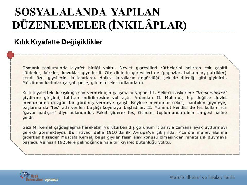 SOSYAL ALANDA YAPILAN DÜZENLEMELER (İNKILÂPLAR) Atatürk İlkeleri ve İnkılap Tarihi Kılık Kıyafette Değişiklikler