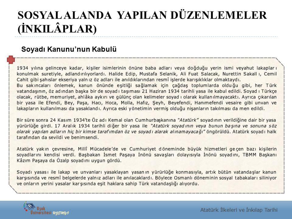 SOSYAL ALANDA YAPILAN DÜZENLEMELER (İNKILÂPLAR) Atatürk İlkeleri ve İnkılap Tarihi Soyadı Kanunu'nun Kabulü