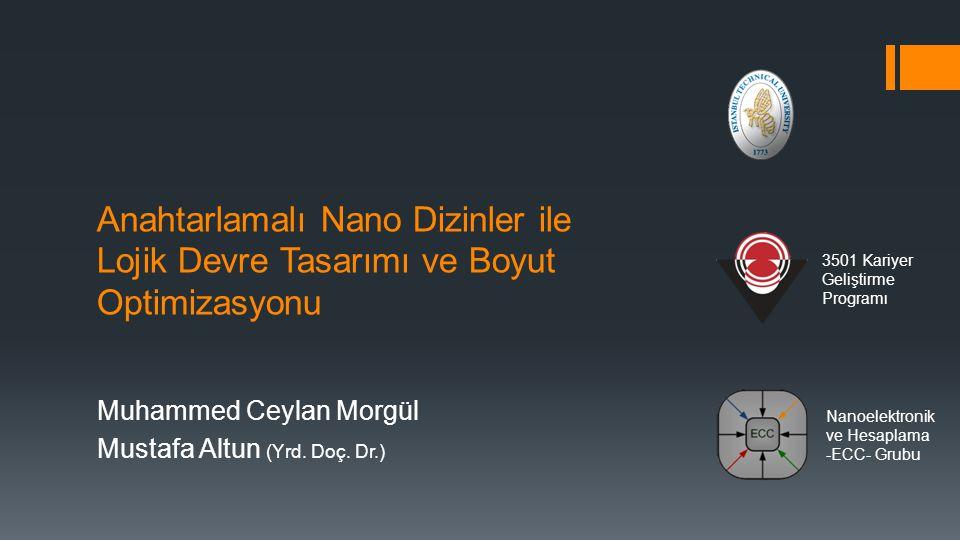Anahtarlamalı Nano Dizinler ile Lojik Devre Tasarımı ve Boyut Optimizasyonu Muhammed Ceylan Morgül Mustafa Altun (Yrd. Doç. Dr.) 3501 Kariyer Geliştir