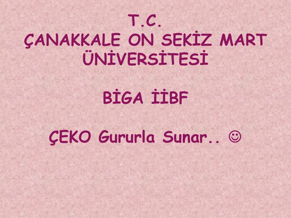 T.C. ÇANAKKALE ON SEKİZ MART ÜNİVERSİTESİ BİGA İİBF ÇEKO Gururla Sunar..