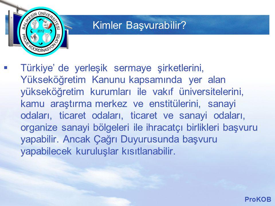 LOGO Kimler Başvurabilir?  Türkiye' de yerleşik sermaye şirketlerini, Yükseköğretim Kanunu kapsamında yer alan yükseköğretim kurumları ile vakıf üniv