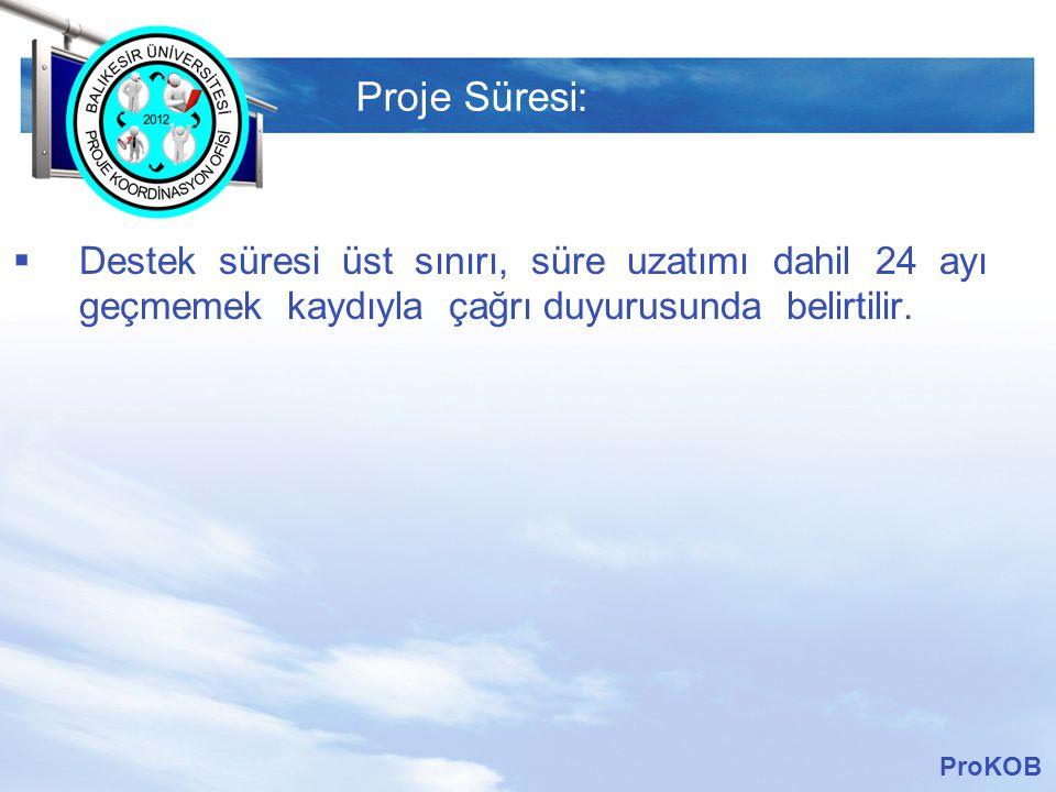 LOGO Proje Süresi:  Destek süresi üst sınırı, süre uzatımı dahil 24 ayı geçmemek kaydıyla çağrı duyurusunda belirtilir. ProKOB