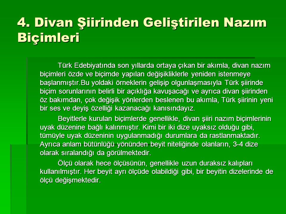 4. Divan Şiirinden Geliştirilen Nazım Biçimleri Türk Edebiyatında son yıllarda ortaya çıkan bir akımla, divan nazım biçimleri özde ve biçimde yapılan
