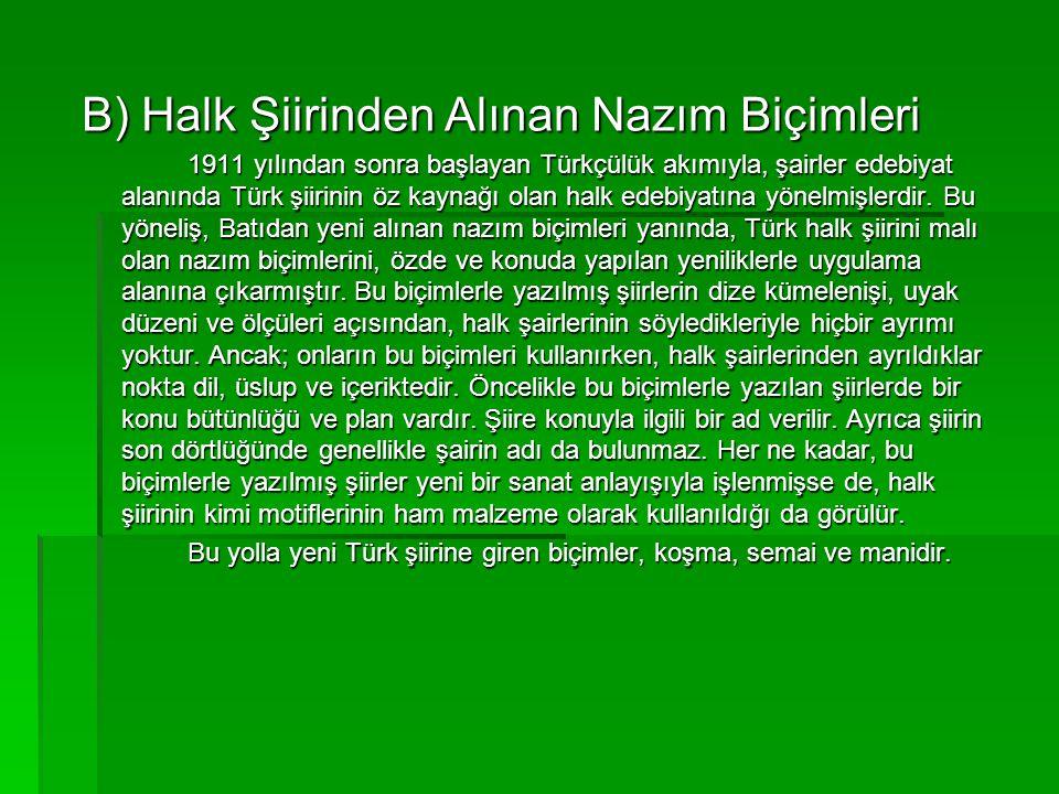 B) Halk Şiirinden Alınan Nazım Biçimleri 1911 yılından sonra başlayan Türkçülük akımıyla, şairler edebiyat alanında Türk şiirinin öz kaynağı olan halk