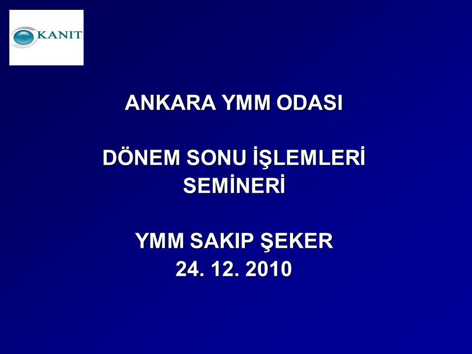 ANKARA YMM ODASI DÖNEM SONU İŞLEMLERİ SEMİNERİ YMM SAKIP ŞEKER 24. 12. 2010