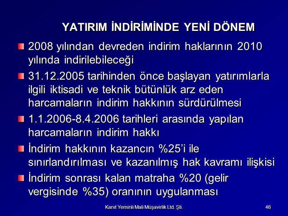 YATIRIM İNDİRİMİNDE YENİ DÖNEM 2008 yılından devreden indirim haklarının 2010 yılında indirilebileceği 31.12.2005 tarihinden önce başlayan yatırımlarl