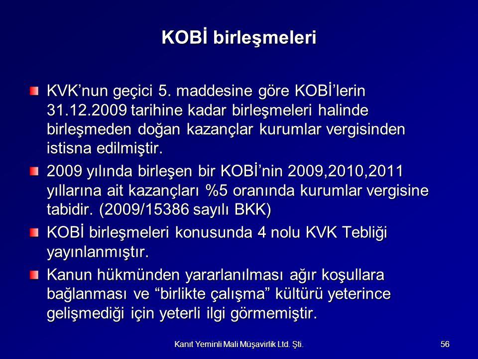 KOBİ birleşmeleri KVK'nun geçici 5. maddesine göre KOBİ'lerin 31.12.2009 tarihine kadar birleşmeleri halinde birleşmeden doğan kazançlar kurumlar verg