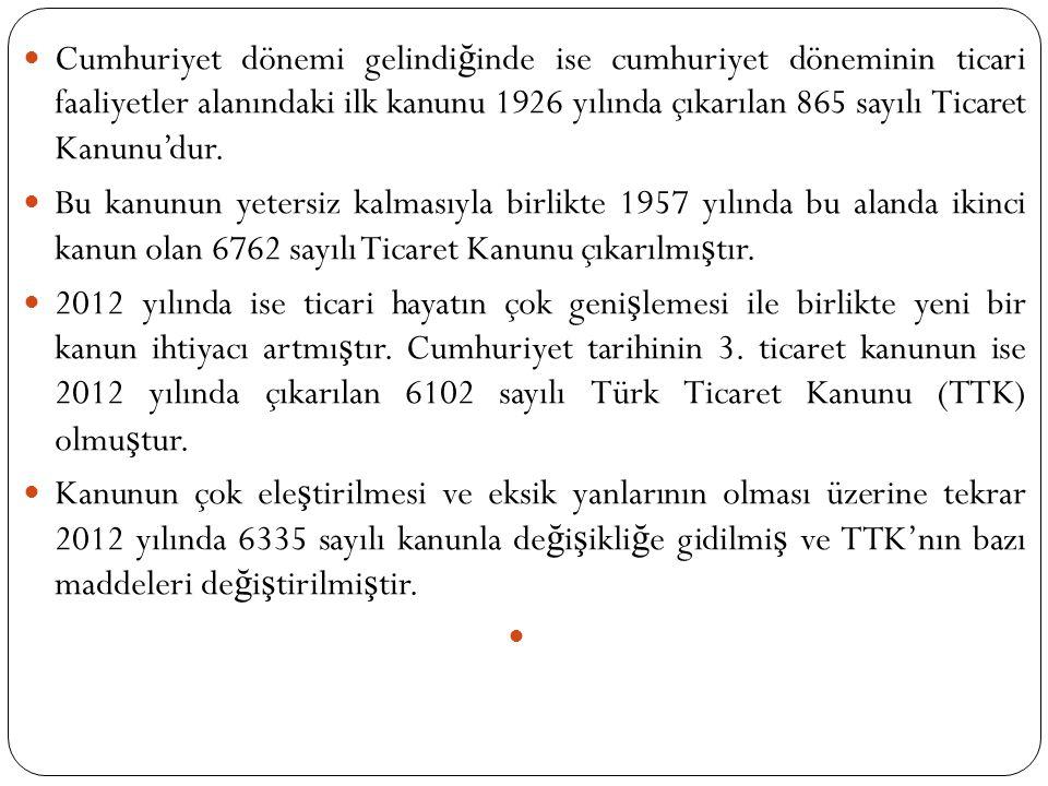 Cumhuriyet dönemi gelindi ğ inde ise cumhuriyet döneminin ticari faaliyetler alanındaki ilk kanunu 1926 yılında çıkarılan 865 sayılı Ticaret Kanunu'du