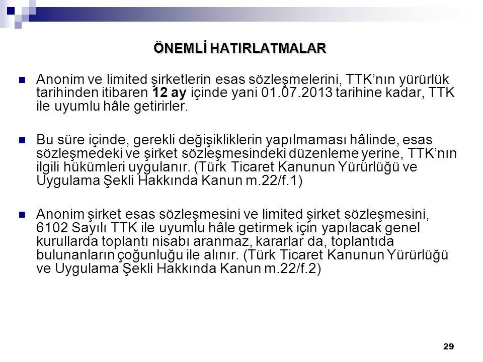 29 ÖNEMLİ HATIRLATMALAR Anonim ve limited şirketlerin esas sözleşmelerini, TTK'nın yürürlük tarihinden itibaren 12 ay içinde yani 01.07.2013 tarihine