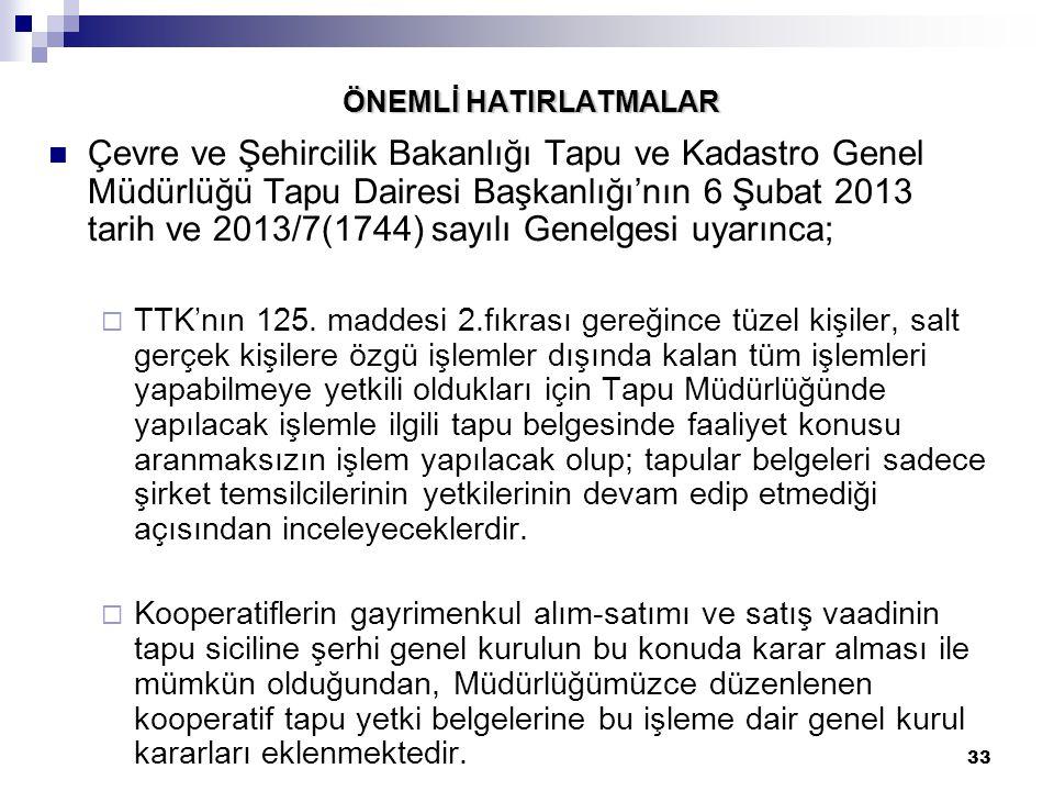 33 ÖNEMLİ HATIRLATMALAR Çevre ve Şehircilik Bakanlığı Tapu ve Kadastro Genel Müdürlüğü Tapu Dairesi Başkanlığı'nın 6 Şubat 2013 tarih ve 2013/7(1744)