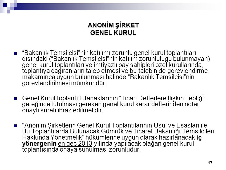 """47 ANONİM ŞİRKET GENEL KURUL """"Bakanlık Temsilcisi""""nin katılımı zorunlu genel kurul toplantıları dışındaki (""""Bakanlık Temsilcisi""""nin katılım zorunluluğ"""
