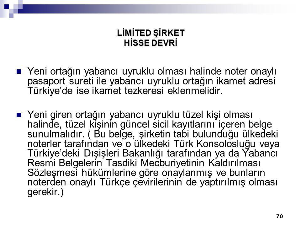 70 LİMİTED ŞİRKET HİSSE DEVRİ Yeni ortağın yabancı uyruklu olması halinde noter onaylı pasaport sureti ile yabancı uyruklu ortağın ikamet adresi Türki
