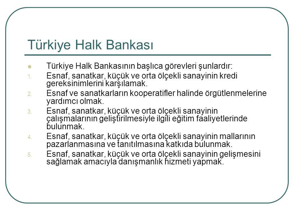 Türkiye Halk Bankası Türkiye Halk Bankasının başlıca görevleri şunlardır: 1. Esnaf, sanatkar, küçük ve orta ölçekli sanayinin kredi gereksinimlerini k