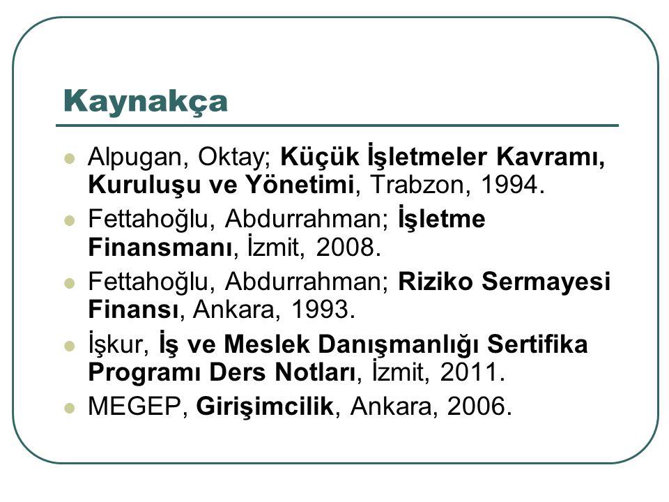 Kaynakça Alpugan, Oktay; Küçük İşletmeler Kavramı, Kuruluşu ve Yönetimi, Trabzon, 1994. Fettahoğlu, Abdurrahman; İşletme Finansmanı, İzmit, 2008. Fett