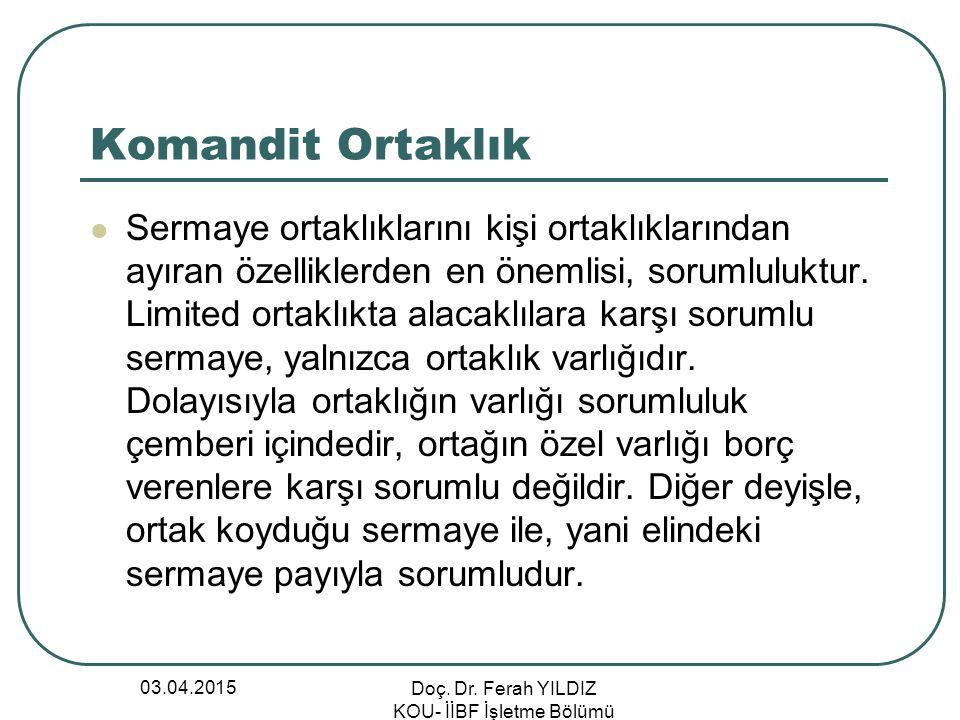 03.04.2015 Doç. Dr. Ferah YILDIZ KOU- İİBF İşletme Bölümü Komandit Ortaklık Sermaye ortaklıklarını kişi ortaklıklarından ayıran özelliklerden en öneml