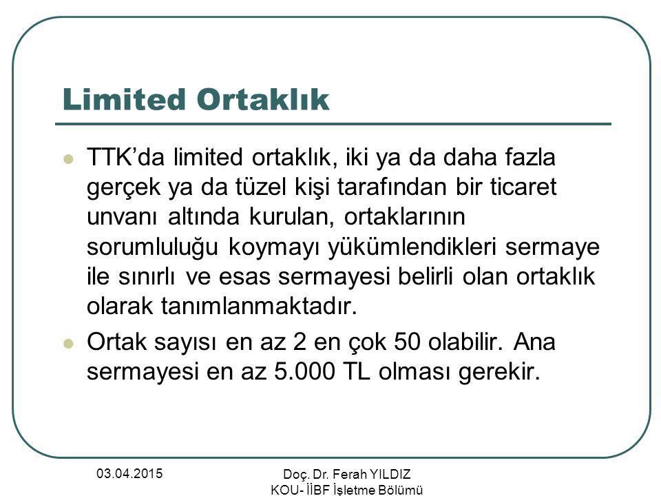 03.04.2015 Doç. Dr. Ferah YILDIZ KOU- İİBF İşletme Bölümü Limited Ortaklık TTK'da limited ortaklık, iki ya da daha fazla gerçek ya da tüzel kişi taraf