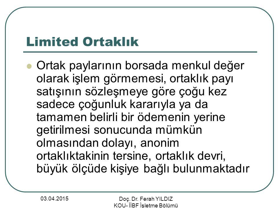 03.04.2015 Doç. Dr. Ferah YILDIZ KOU- İİBF İşletme Bölümü Limited Ortaklık Ortak paylarının borsada menkul değer olarak işlem görmemesi, ortaklık payı