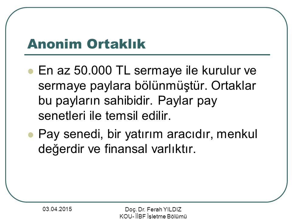 03.04.2015 Doç. Dr. Ferah YILDIZ KOU- İİBF İşletme Bölümü Anonim Ortaklık En az 50.000 TL sermaye ile kurulur ve sermaye paylara bölünmüştür. Ortaklar