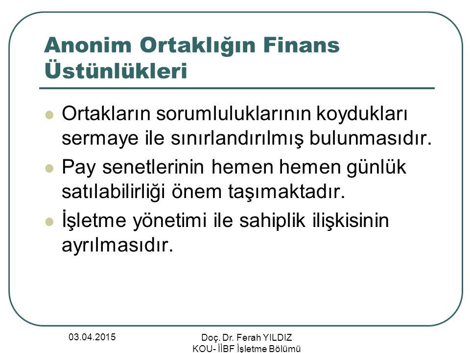 03.04.2015 Doç. Dr. Ferah YILDIZ KOU- İİBF İşletme Bölümü Anonim Ortaklığın Finans Üstünlükleri Ortakların sorumluluklarının koydukları sermaye ile sı