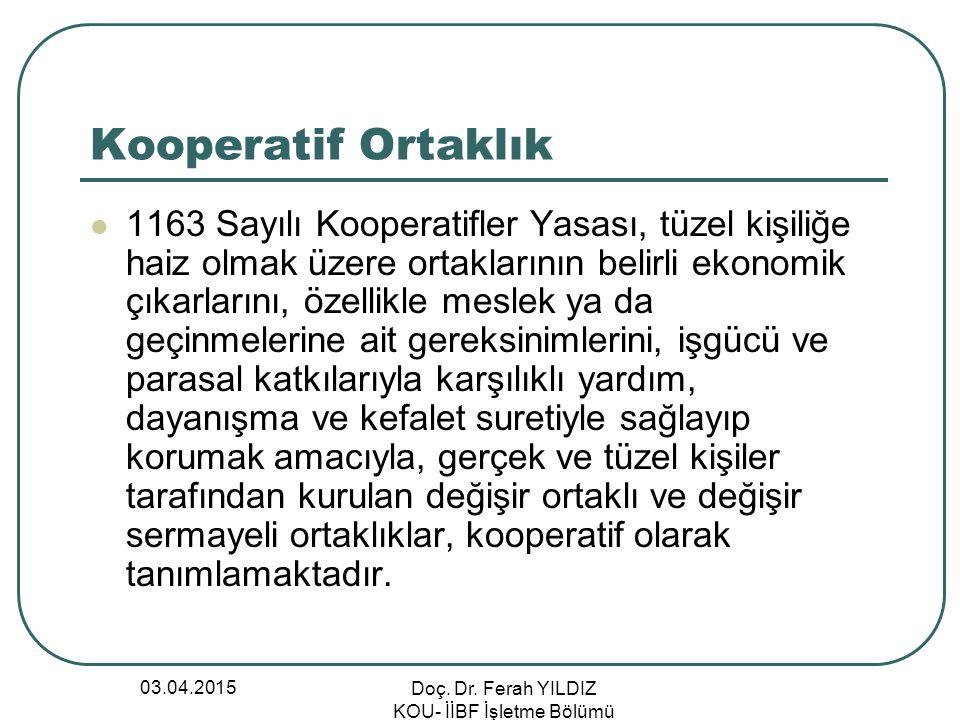03.04.2015 Doç. Dr. Ferah YILDIZ KOU- İİBF İşletme Bölümü Kooperatif Ortaklık 1163 Sayılı Kooperatifler Yasası, tüzel kişiliğe haiz olmak üzere ortakl