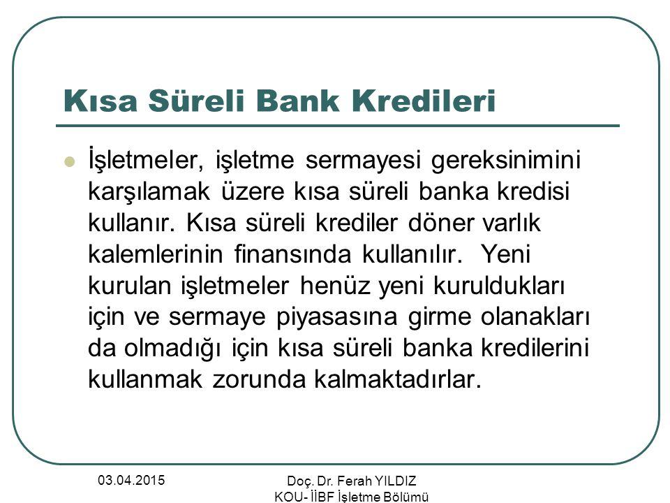 Kısa Süreli Bank Kredileri İşletmeler, işletme sermayesi gereksinimini karşılamak üzere kısa süreli banka kredisi kullanır. Kısa süreli krediler döner