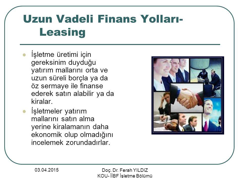 03.04.2015 Doç. Dr. Ferah YILDIZ KOU- İİBF İşletme Bölümü Uzun Vadeli Finans Yolları- Leasing İşletme üretimi için gereksinim duyduğu yatırım malların