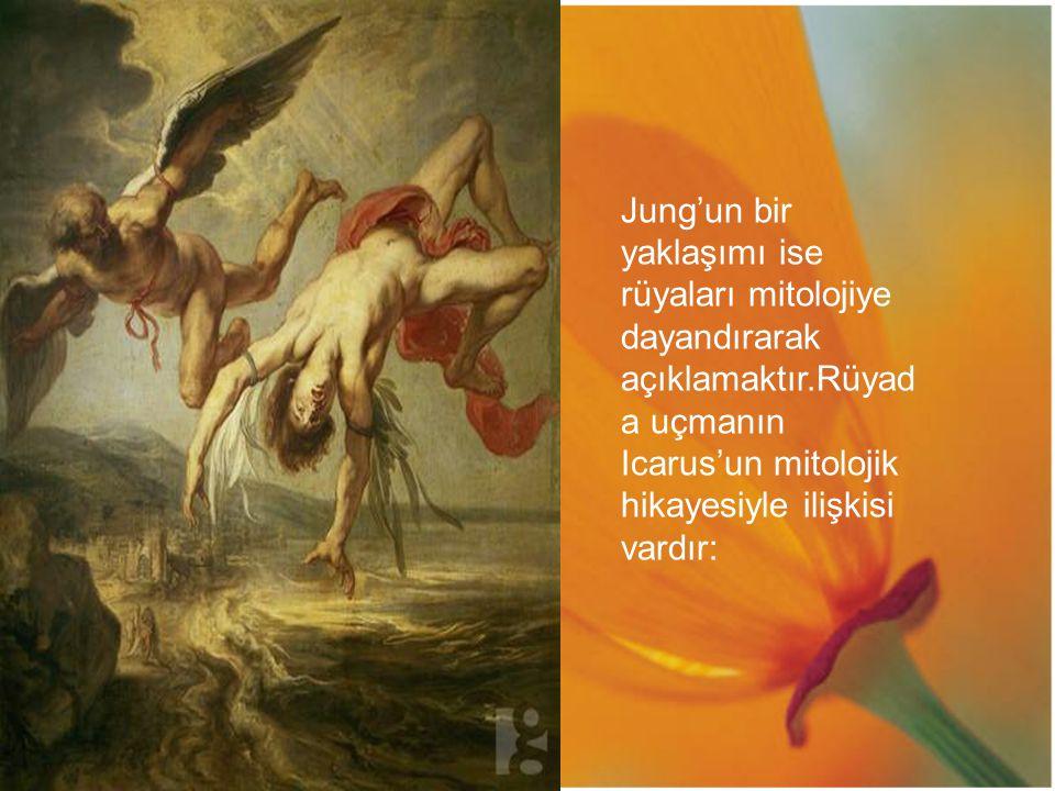 Jung'un bir yaklaşımı ise rüyaları mitolojiye dayandırarak açıklamaktır.Rüyad a uçmanın Icarus'un mitolojik hikayesiyle ilişkisi vardır: