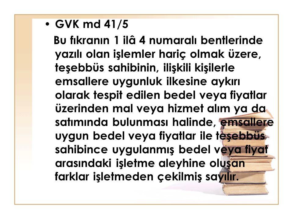 GVK md 41/5 Bu fıkranın 1 ilâ 4 numaralı bentlerinde yazılı olan işlemler hariç olmak üzere, teşebbüs sahibinin, ilişkili kişilerle emsallere uygunluk