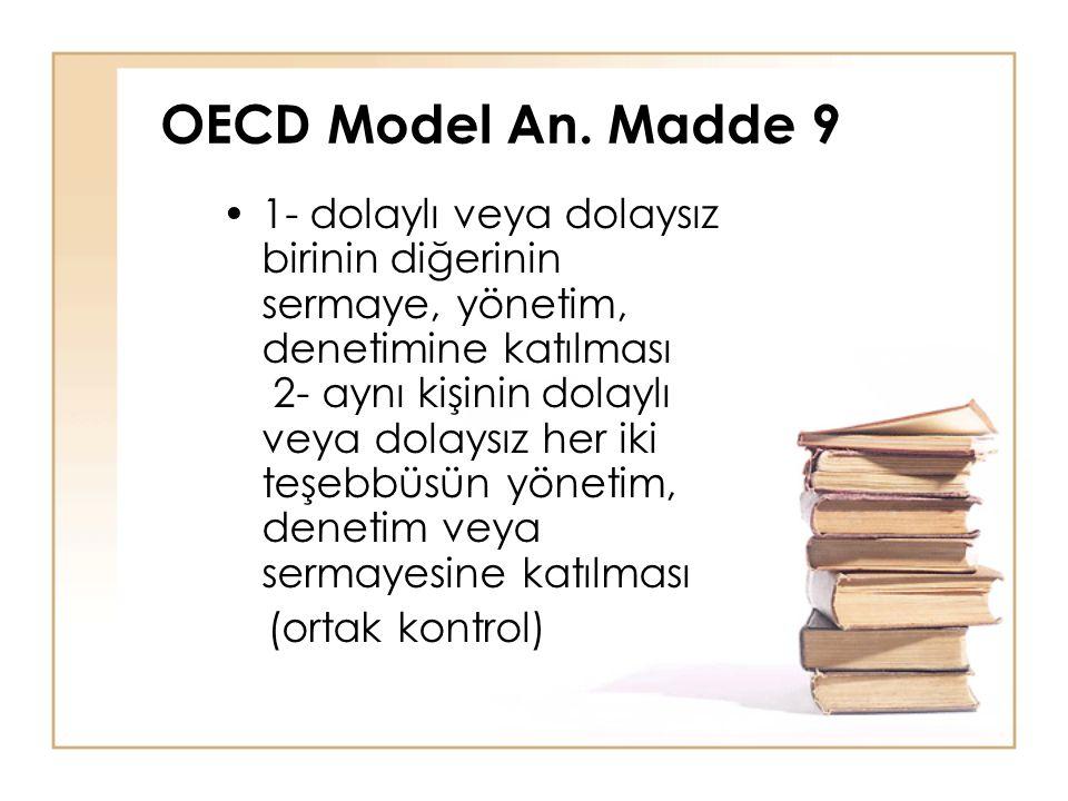 OECD Model An. Madde 9 1- dolaylı veya dolaysız birinin diğerinin sermaye, yönetim, denetimine katılması 2- aynı kişinin dolaylı veya dolaysız her iki
