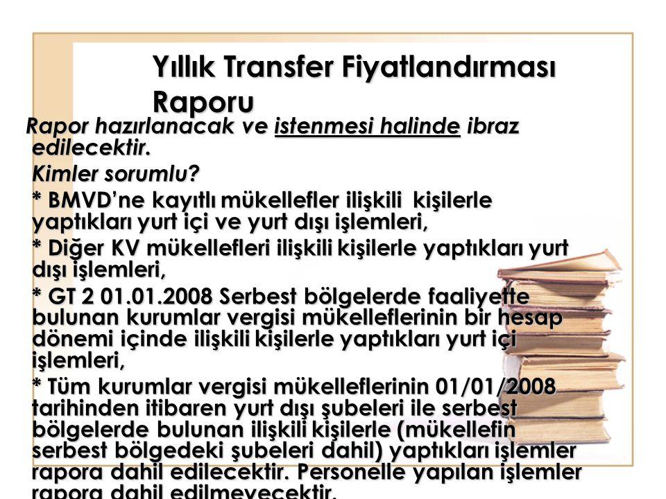 Yıllık Transfer Fiyatlandırması Raporu Rapor hazırlanacak ve istenmesi halinde ibraz edilecektir. Rapor hazırlanacak ve istenmesi halinde ibraz edilec