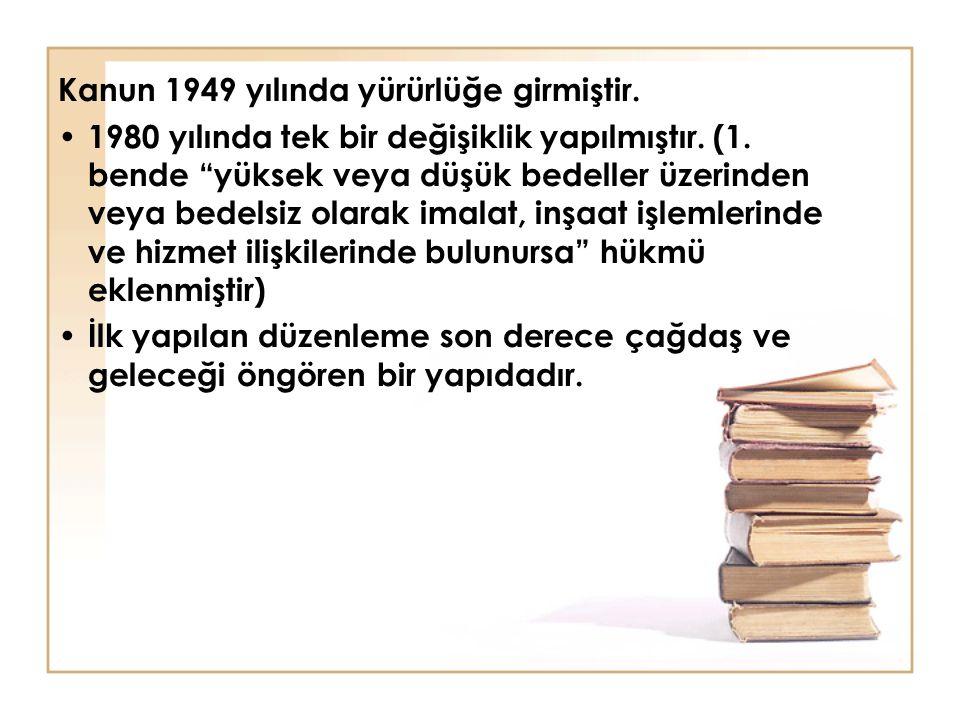 """Kanun 1949 yılında yürürlüğe girmiştir. 1980 yılında tek bir değişiklik yapılmıştır. (1. bende """"yüksek veya düşük bedeller üzerinden veya bedelsiz ola"""