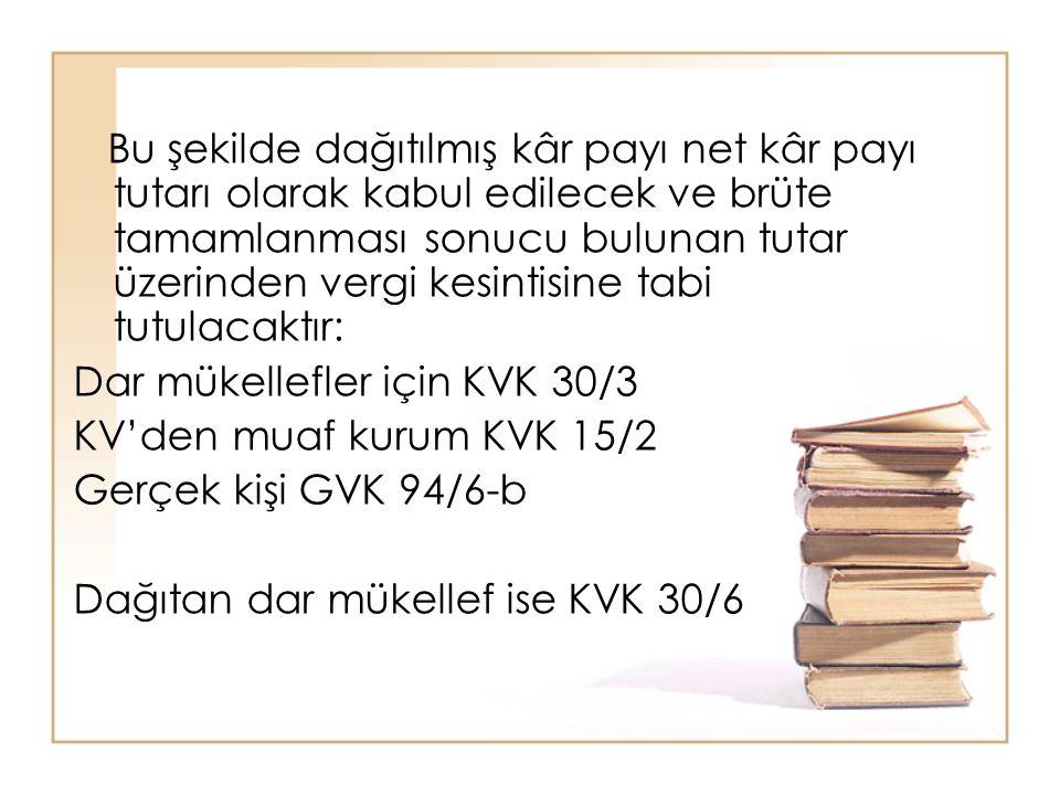 Bu şekilde dağıtılmış kâr payı net kâr payı tutarı olarak kabul edilecek ve brüte tamamlanması sonucu bulunan tutar üzerinden vergi kesintisine tabi t