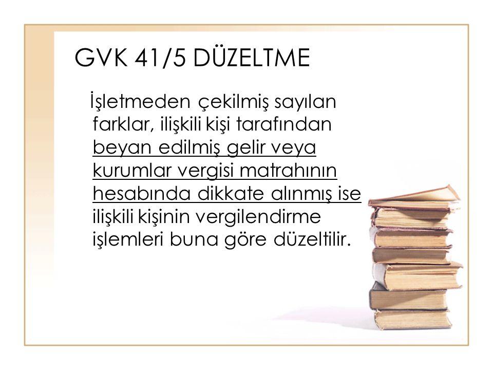 GVK 41/5 DÜZELTME İşletmeden çekilmiş sayılan farklar, ilişkili kişi tarafından beyan edilmiş gelir veya kurumlar vergisi matrahının hesabında dikkate