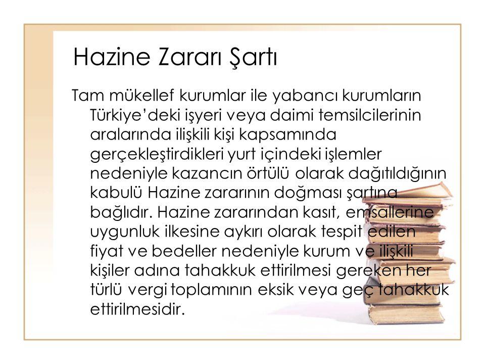 Hazine Zararı Şartı Tam mükellef kurumlar ile yabancı kurumların Türkiye'deki işyeri veya daimi temsilcilerinin aralarında ilişkili kişi kapsamında ge