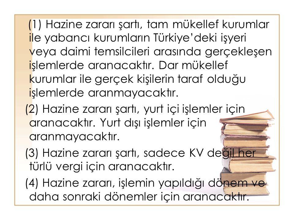 (1) Hazine zararı şartı, tam mükellef kurumlar ile yabancı kurumların Türkiye'deki işyeri veya daimi temsilcileri arasında gerçekleşen işlemlerde aran